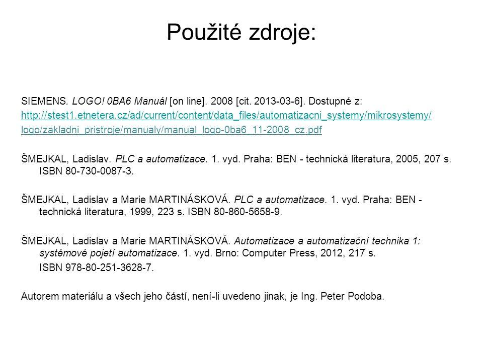 Použité zdroje: SIEMENS. LOGO! 0BA6 Manuál [on line]. 2008 [cit. 2013-03-6]. Dostupné z: